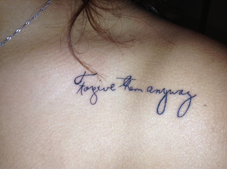 First tattoo! Forgive them anyway. In my moms handwriting!!!!