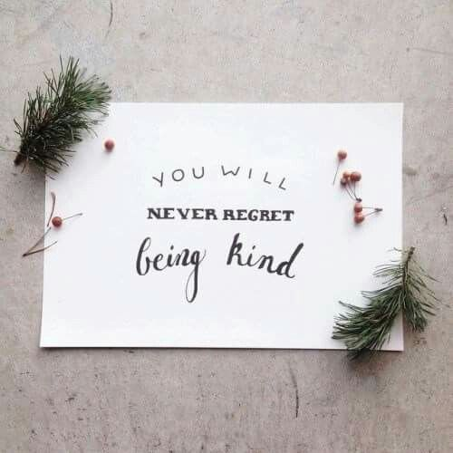 Never regret being kind