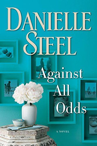 Against All Odds: A Novel by Danielle Steel… available 5/1/17.