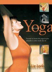 Yoga ma voie, de Liz Lark, éditions Chiron - Leçon de yoga, Aria, prof de la Star Ac - Voici un manuel simple pour vous informer sur les cinq écoles de yoga les plus pratiquées en Europe (viniyoga, iyengar, astanga, sivananda, tantra) et vous permettre de choisir celle qui vous est la plus adaptée...