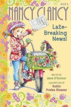 Nancy Clancy : late-breaking news! / Written by Jane O'Connor ; Illustrations by Robin Preiss Glasser.