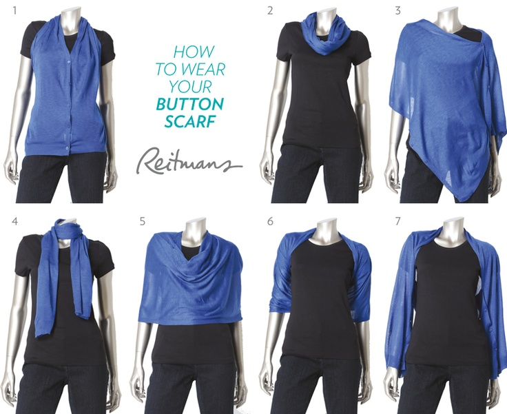 1) Place over shoulders, fasten all buttons in front and the last 3 in back.  2) Fasten 1 row of buttons, slip over head & wrap.  3) Fasten 1 row of buttons, slip over head & bare one shoulder.  4) Leave unbuttoned & wrap around neck.  5) Fasten 1 row of buttons, slip over head & drape.  6) Place over shoulders & fasten last 2 buttons at the back.  7) Fasten both rows of buttons & slip on as sleeves.    #reitmans #buttonscarf #howto #howtowearascarf