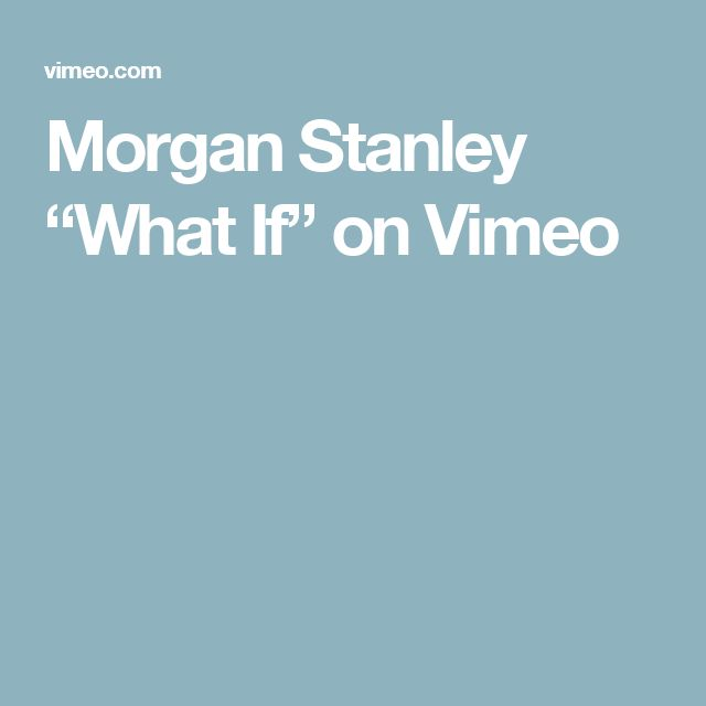 """Morgan Stanley """"What If"""" on Vimeo"""