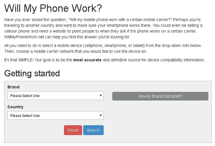 Will My Phone Work is a website which lets you check if your phone will work in another country when traveling. So what this website does is, it lets you choose your mobile device, the country which you are traveling to and lets you know if your mobile will be working there.
