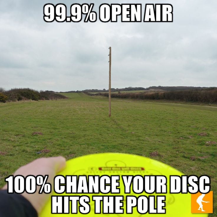 I would say more than a 100% chance, if that was possible. Disc Golf and Murphy's Law fit hand in glove. Gotta have some humor and stay positive!