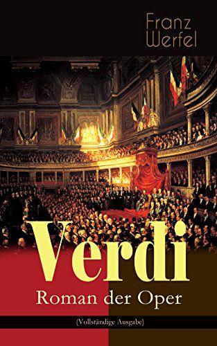 Verdi - Roman der Oper (Vollständige Ausgabe): Historischer Roman