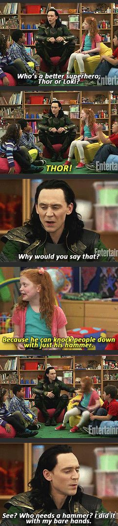 "Loki would. (Tom probably apologized quite a bit after that. ""DEAR I AM SO SORRY FOR PUSHING YOU COULD YOU EVER FIND IT IN YOUR BEAUTIFUL HEART TO FORGIVE ME CHILD"")"