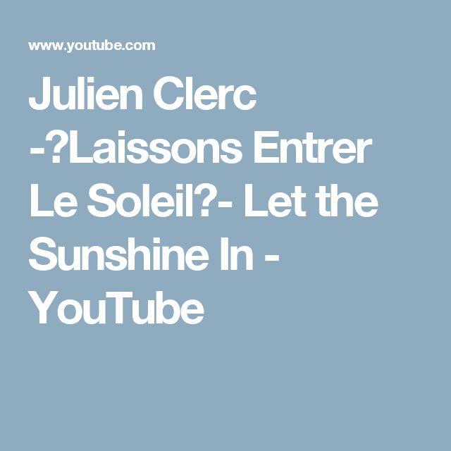 Julien Clerc  - Laissons Entrer Le Soleil -   Let  the Sunshine In - YouTube