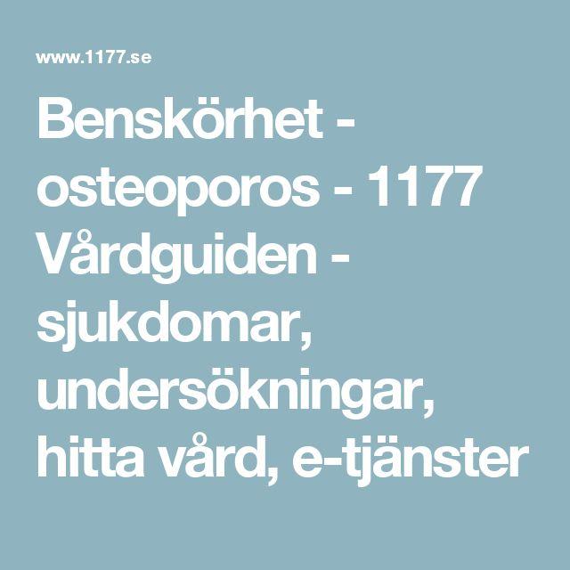 Benskörhet - osteoporos - 1177 Vårdguiden - sjukdomar, undersökningar, hitta vård, e-tjänster