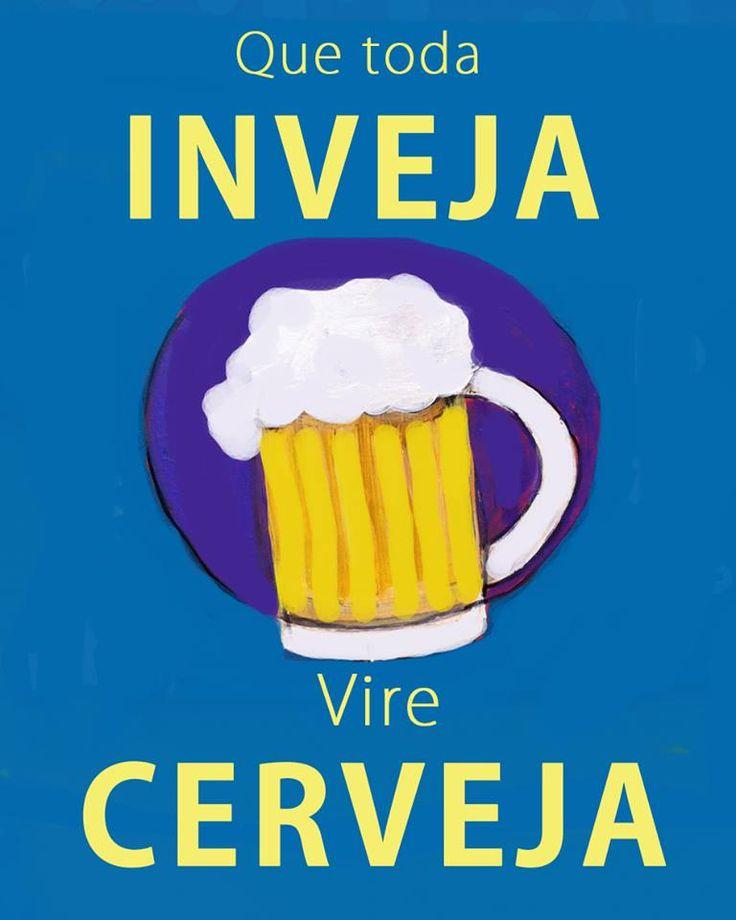Que toda inveja vire cerveja