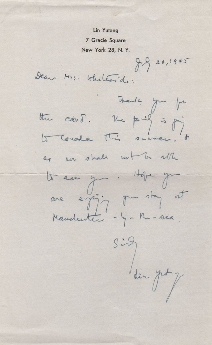 YUTANG LIN: (1895-1976) Chinese Writer. A.L.S., Lin Yutang, one page, 8vo, New York, 20th July 1945, to Mrs. Whiteside. Yutang thanks his correspondent for their card, adding, 'The family is going to Canada this summer & so we shall not be able to see you. Hope you are enjoying your stay at Manchester-by-the-sea'