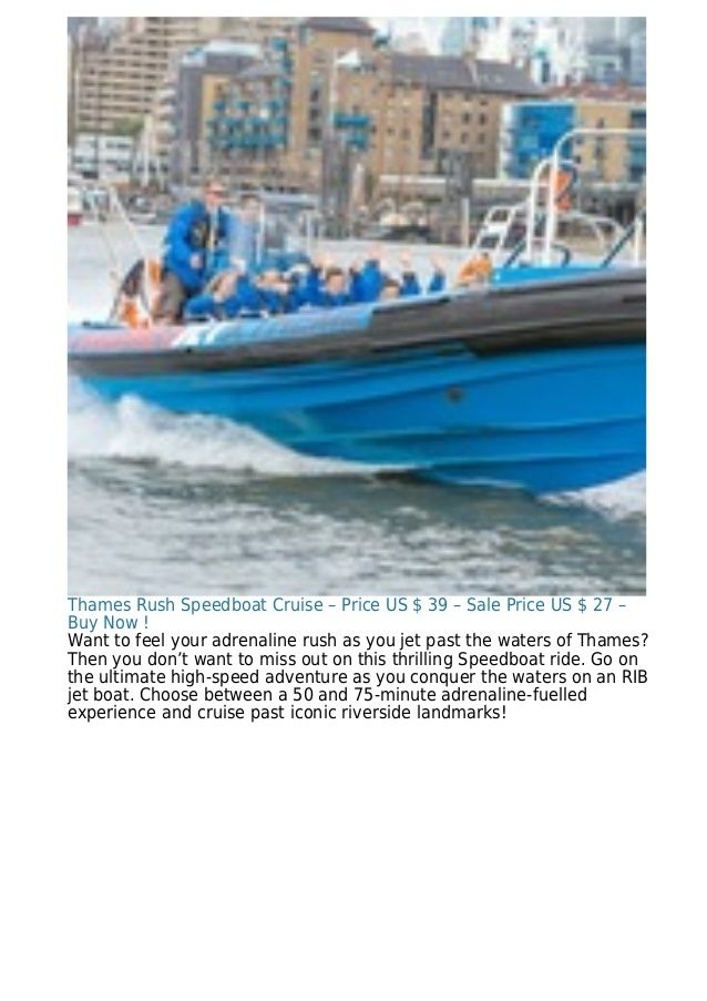 Thames Rush Speedboat Cruise – Price US $ 39 – Sale Price US $ 27 – Buy Now ! Want to feel your adrenaline rush as you jet...