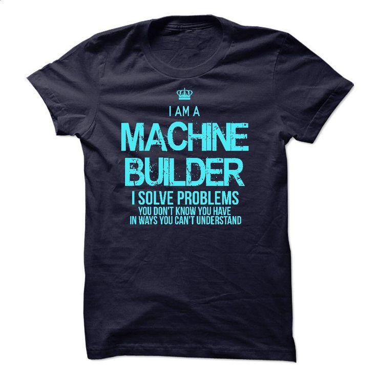I Am A Machine Builder T Shirts, Hoodies, Sweatshirts - #funny t shirt #make your own t shirts. ORDER NOW => https://www.sunfrog.com/LifeStyle/I-Am-A-Machine-Builder.html?60505