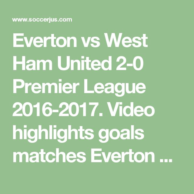 Everton vs West Ham United 2-0 Premier League 2016-2017. Video highlights goals matches Everton vs West Ham United 2-0. Date: October 30, 2016.  #Likeforlike #Soccerislife #Soccerteam #Training #Sports #Exercise #Instasoccer #Futbol #love #fashion #igers #food #bestoftheday #instagood #instadaily #spain #skills #thebest #legend #score #friends #gametime #university