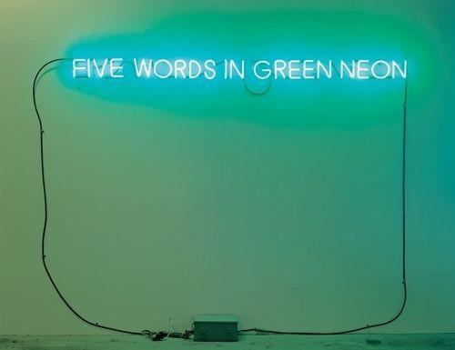 Emerald inspiration Five Words in Green Neon, 1965 Joseph Kosuth