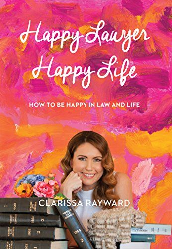 Happy Lawyer Happy Life: How to be Happy in Law and Life by Clarissa Rayward ASIN: B01MY70VB8