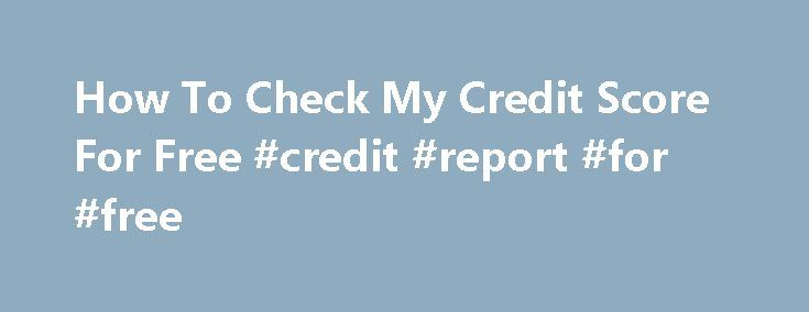 How To Check My Credit Score For Free #credit #report #for #free http://credit.remmont.com/how-to-check-my-credit-score-for-free-credit-report-for-free/  #how to check my credit score for free # The necessary paperwork receives supported by uploading the borrowed funds primary Read More...The post How To Check My Credit Score For Free #credit #report #for #free appeared first on Credit.