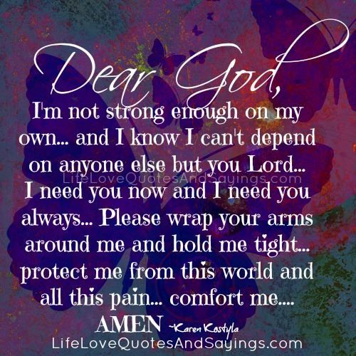 God Keep Me Strong Quotes: Dear God, I'm Not Strong Enough On My Own… And I Know I