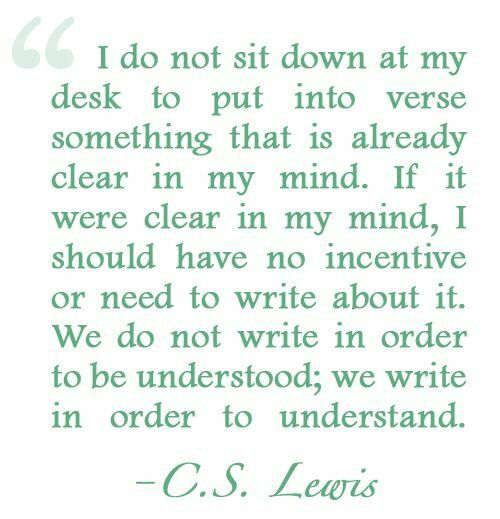 """ericellenberg: """" """"We do not write in order to be understood; we write in order to understand."""" - C.S. Lewis """""""
