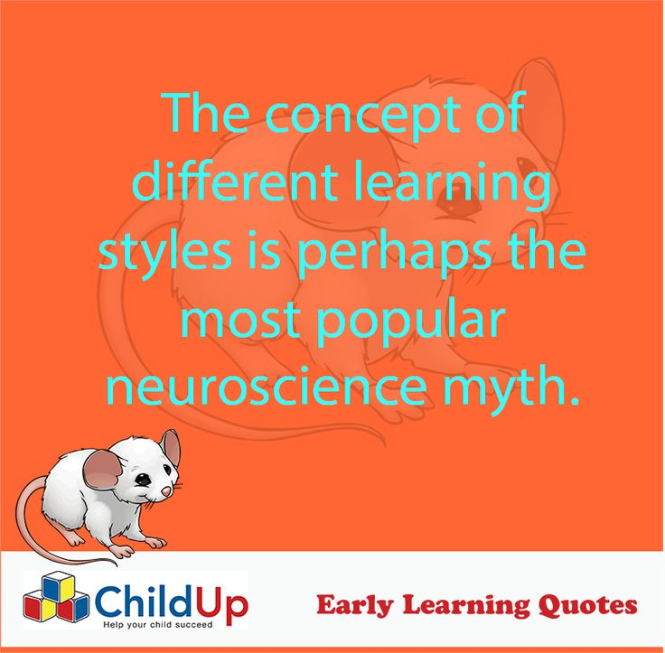 Early Learning Quote 510: The concept of different learning styles is perhaps the most popular neuroscience myth.