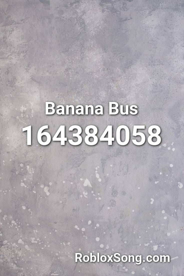 Roblox Picture Ids Mafia Banana Bus Roblox Id Roblox Music Codes In 2020 Songs Roblox Nightcore