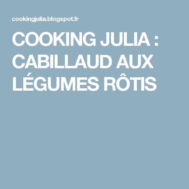 COOKING JULIA  : CABILLAUD AUX LÉGUMES RÔTIS
