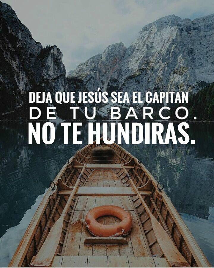 Deja que Jesús sea el capitán de tu barco. No te hundirás.