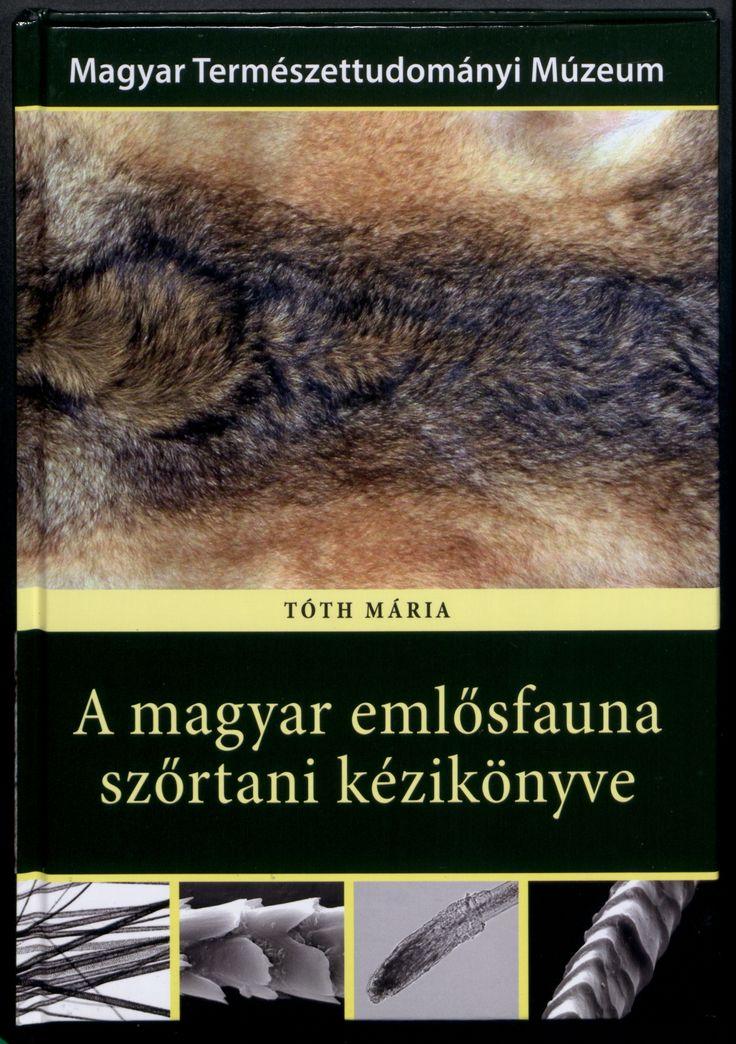 TÓTH Mária A magyar emlősfauna szőrtani kézikönyve Budapest: Magyar Természettudományi Múzeum, 2015. - 208 p. ISBN 978 963 9877 22 1