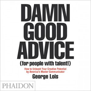 Damn Good Advice (George Lois - the original Mad Men)