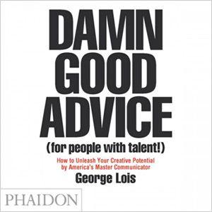Damn Good Advice (George Lois - the original Mad Men)