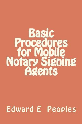 Basic Procedures for Mobile Notary Signing Agents by Dr. Edward E. Peoples. $7.95. Publication: March 10, 2012. Publisher: CreateSpace (March 10, 2012)