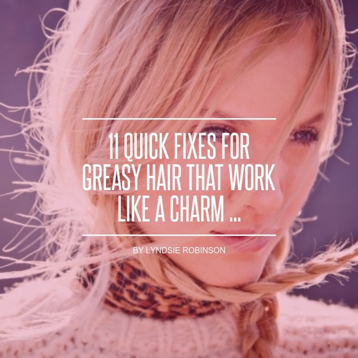 11 #Quick Fixes for Greasy Hair That Work like a Charm ... - Hair