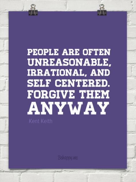 Self-Absorbed Quotes | People are often unreasonable, irrational, and self centered. forgive ...