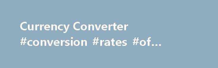 Currency Converter #conversion #rates #of #currency http://currency.remmont.com/currency-converter-conversion-rates-of-currency/  #online converter currency # Online currency converter – calculate exchange rates How to see historical rates If you would like to see historal rates, please select one of the currencies About currency conversion and exchange rates How do you convert currencies? You can convert one currency into another using an exchange rate. For example, an […]