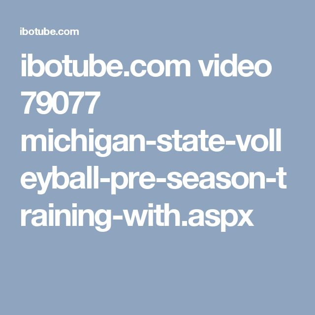 ibotube.com video 79077 michigan-state-volleyball-pre-season-training-with.aspx
