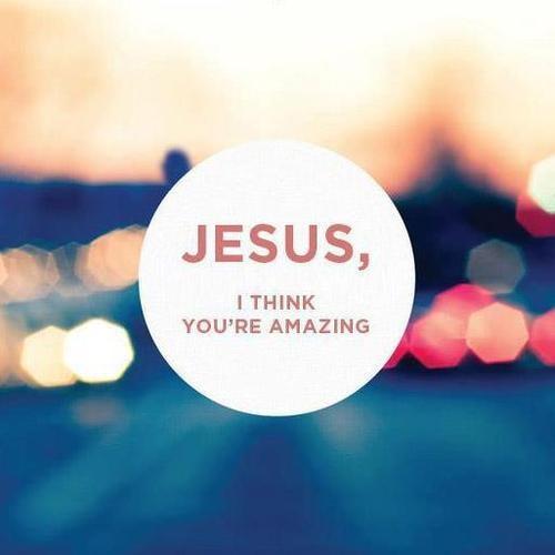 Jesus is amazing