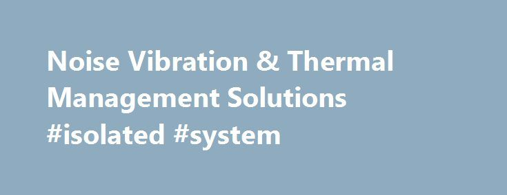 Noise Vibration & Thermal Management Solutions #isolated #system http://tennessee.remmont.com/noise-vibration-thermal-management-solutions-isolated-system/  # The Shard The Olympic Village Sir Francis Crick Knarr FPSO Project Industrial Noise Vibration Thermal Management Solutions Established in 1970, ISL began manufacturing anti-vibration equipment and flexible duct connectors mainly for use within the HVAC industry, since then our product range has significantly evolved to include thermal…