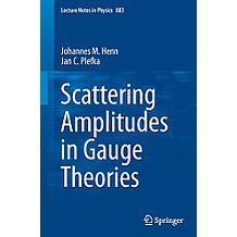 Scattering Amplitudes in Gauge Theories: Volume 883 (Lecture Notes in Physics)