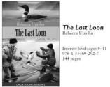 The Last Loon is a wilderness adventure by Rebecca Upjohn. Intended for ages 8 to 12 this novel is suitable as a first chapter book.