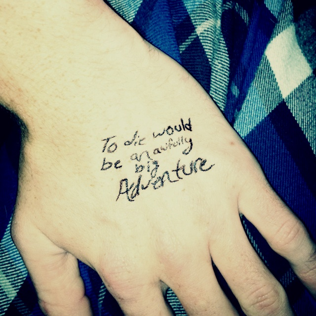 To die would be an awfully big adventure tattoo tattoos for To die would be an awfully big adventure tattoo