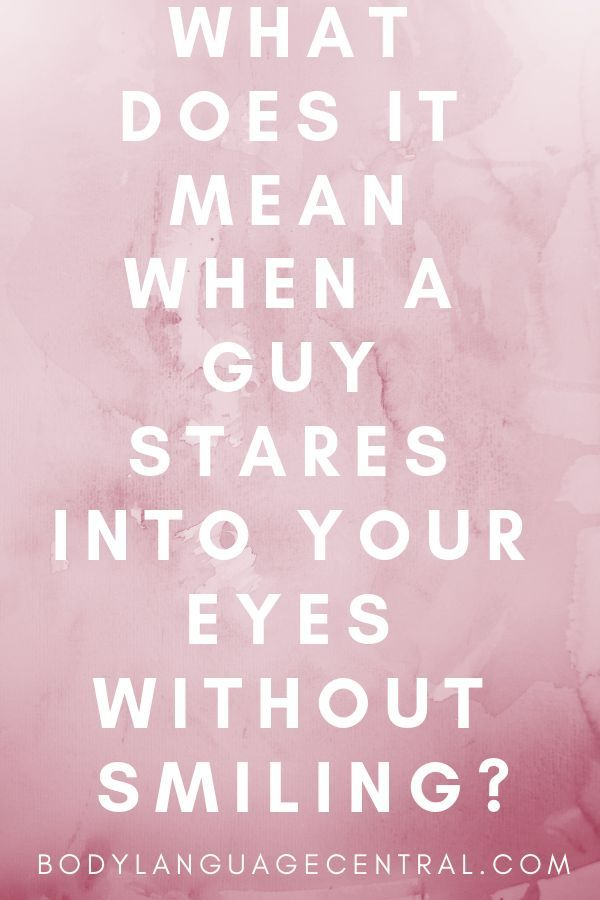 What it means when a guy stares into your eyes without smiling