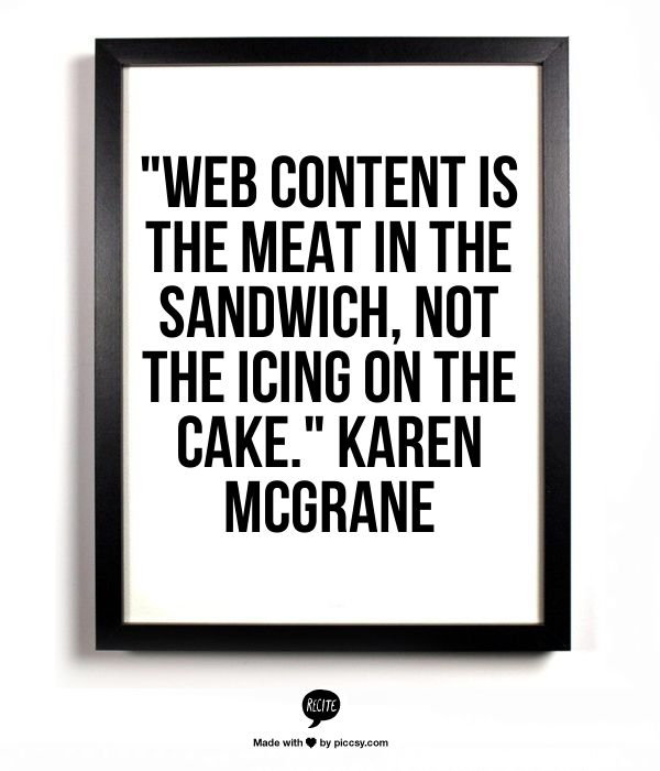 """""""Web content is the meat in the sandwich, not the icing on the cake."""" - Karen McGrane #ContentStrategy #webwriting"""