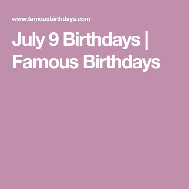 July 9 Birthdays | Famous Birthdays