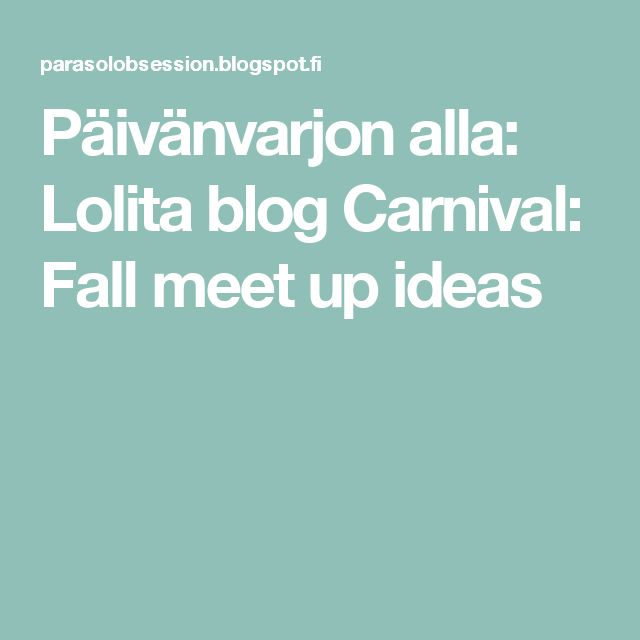 Päivänvarjon alla: Lolita blog Carnival: Fall meet up ideas