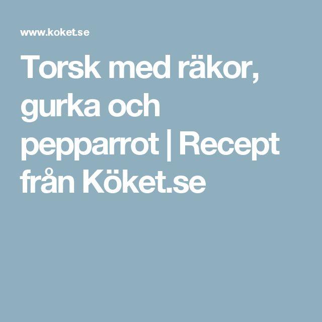 Torsk med räkor, gurka och pepparrot | Recept från Köket.se