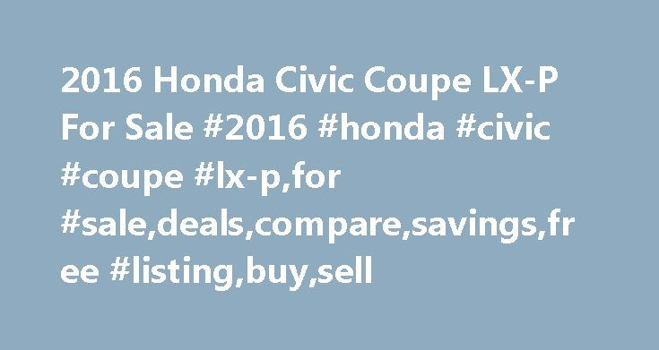 2016 Honda Civic Coupe LX-P For Sale #2016 #honda #civic #coupe #lx-p,for #sale,deals,compare,savings,free #listing,buy,sell http://mauritius.nef2.com/2016-honda-civic-coupe-lx-p-for-sale-2016-honda-civic-coupe-lx-pfor-saledealscomparesavingsfree-listingbuysell/  2016 Honda Civic Coupe LX-P for Sale Nationwide Text Search To search for combination of words or phrases, separate items with commas. For example, entering Factory Warranty, Bluetooth will show all listings with both the phrase…