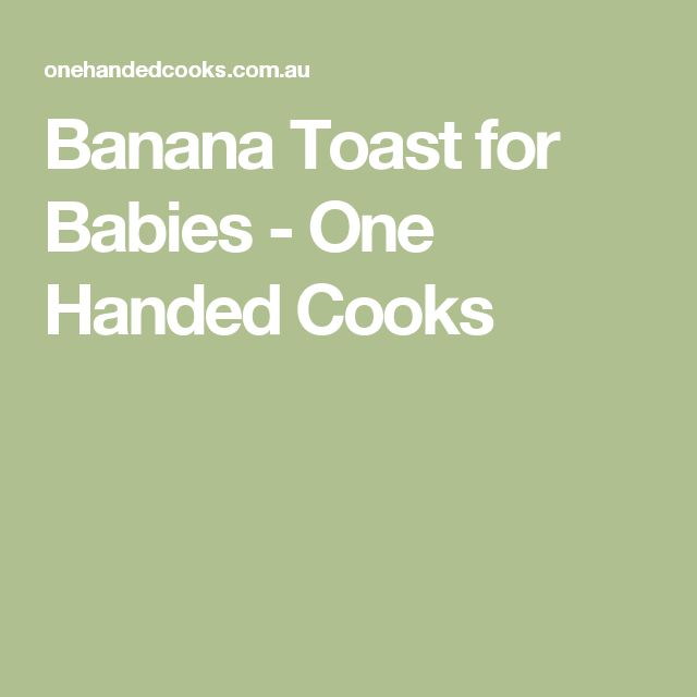 Banana Toast for Babies - One Handed Cooks