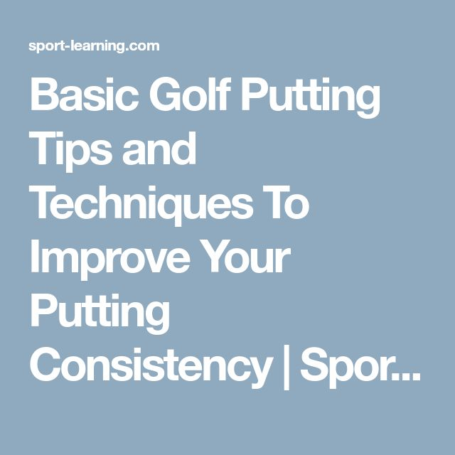 Basic Golf Putting Tips and Techniques To Improve Your Putting Consistency   Sport Learning
