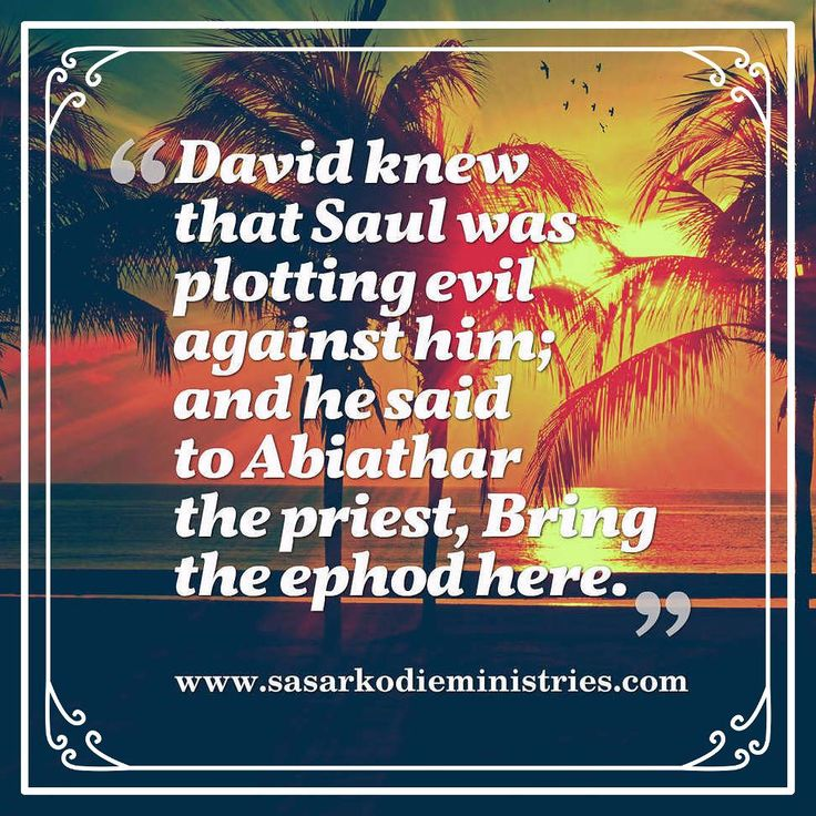 David knew that Saul was plotting evil against him; and he said to Abiathar the priest Bring the ephod here.(1 Samuel 23:9 AMP)  David was passing through one of the most awful experiences of his life when his men spoke of stoning him instead of taking up his cause. How many times in this chapter we are informed that David inquired of the Lord! Some three or four times the appeal for direction was renewed as though he were fearful to stir one step by the light of his own unaided wisdom. In…