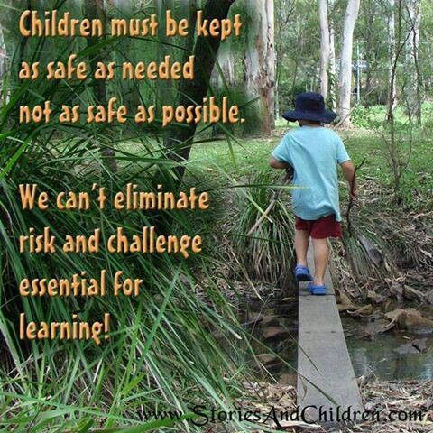 Children must be kept as safe a needed, not as safe as possible.
